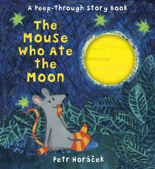 The Mouse Who Ate the Moon Petr Horáček paperback