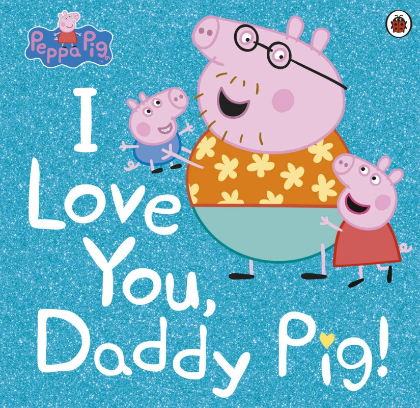 Peppa Pig: I Love You, Daddy Pig