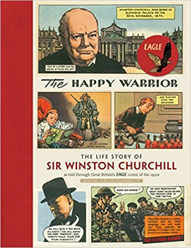 The Happy Warrior: The Life Story of Sir Winston Churchill as Told Through the Eagle Comic of the 1950's
