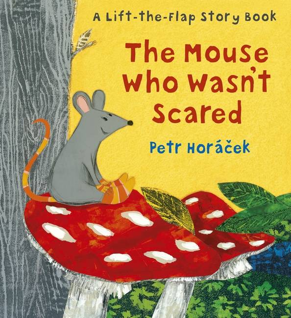 The Mouse Who Wasn't Scared Petr Horáček