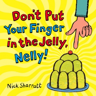 Don't Put Your Finger in the Jelly, Nelly!