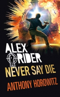 Never Say Die: Alex Rider Anthony Horowitz